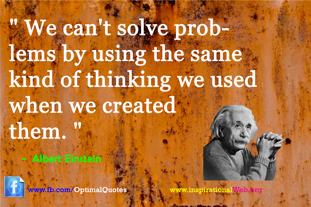 This quote from Einstein is a great perspective for problem solving.